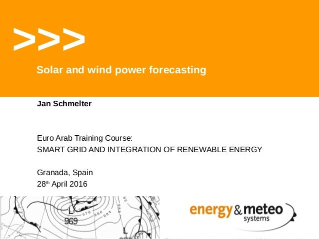 Jan Schmelter Euro Arab Training Course: SMART GRID AND INTEGRATION OF RENEWABLE ENERGY Granada, Spain 28th April 2016 >>>...