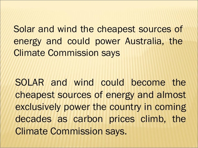 Solar and wind the cheapest sources ofenergy and could power Australia, theClimate Commission saysSOLAR and wind could bec...