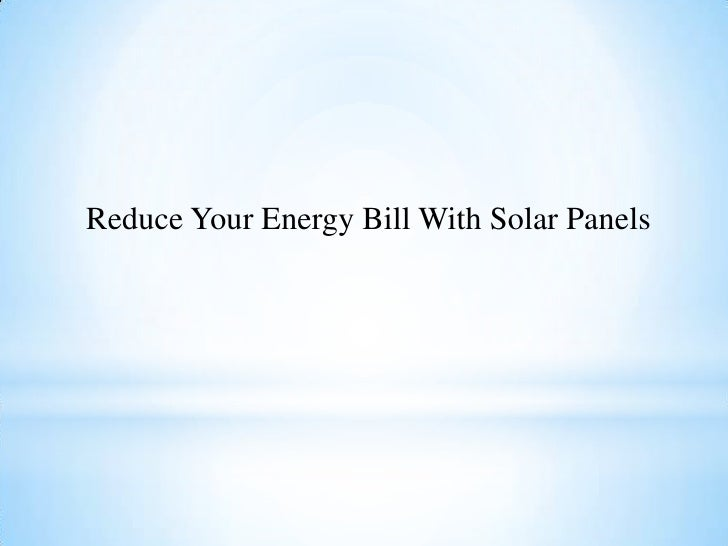 Reduce Your Energy Bill With Solar Panels