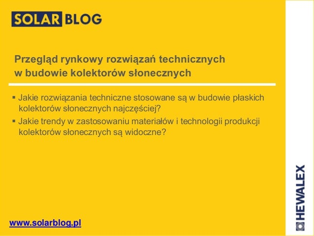 www.solarblog.pl Przegląd rynkowy rozwiązań technicznych w budowie kolektorów słonecznych  Jakie rozwiązania techniczne s...