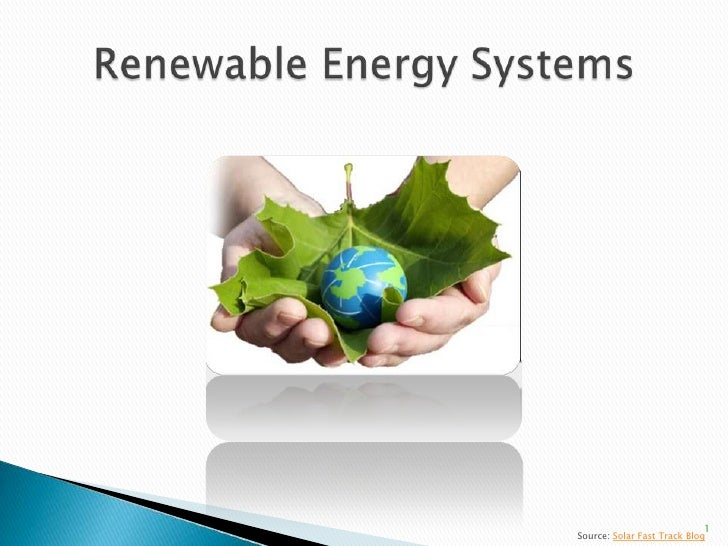 Renewable Energy Systems<br />1<br />Source: Solar Fast Track Blog<br />