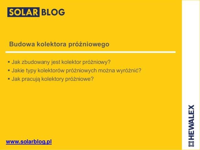 www.solarblog.pl Budowa kolektora próżniowego  Jak zbudowany jest kolektor próżniowy?  Jakie typy kolektorów próżniowych...