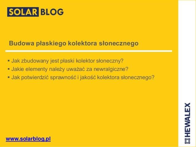 www.solarblog.pl Budowa płaskiego kolektora słonecznego  Jak zbudowany jest płaski kolektor słoneczny?  Jakie elementy n...