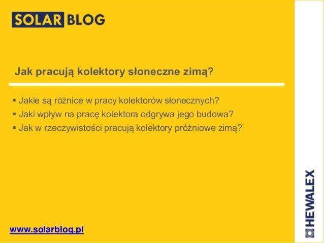 www.solarblog.pl Jak pracują kolektory słoneczne zimą?  Jakie są różnice w pracy kolektorów słonecznych?  Jaki wpływ na ...