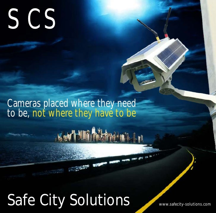 SCSCameras placed where they needto be, not where they have to beSafe City Solutions                www.safecity-solutions...