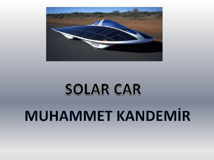 WHAT IS A SOLAR CAR?  A solar vehicle is an electric vehicle powered by a type of renewable energy, by solar energy obtain...