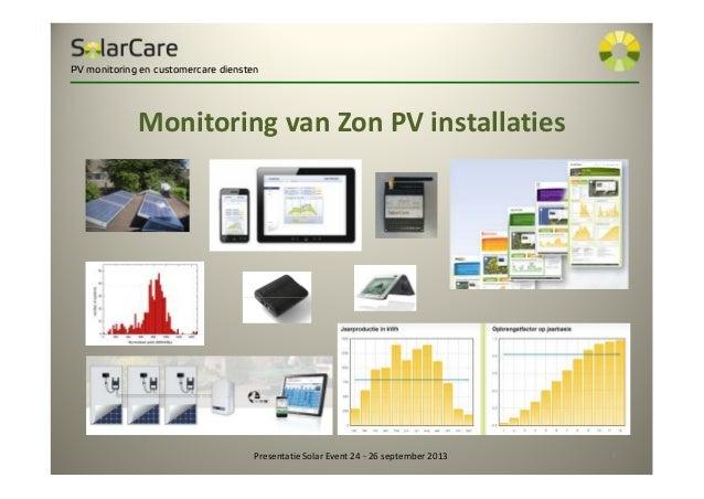 Monitoring van Zon PV installaties Presentatie Solar Event 24 ~ 26 september 2013 1 PV monitoring en customercare diensten