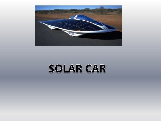 WHAT IS A SOLAR CAR? A solar vehicle is an electric vehicle powered by a type of renewable energy, by solar energy obtaine...