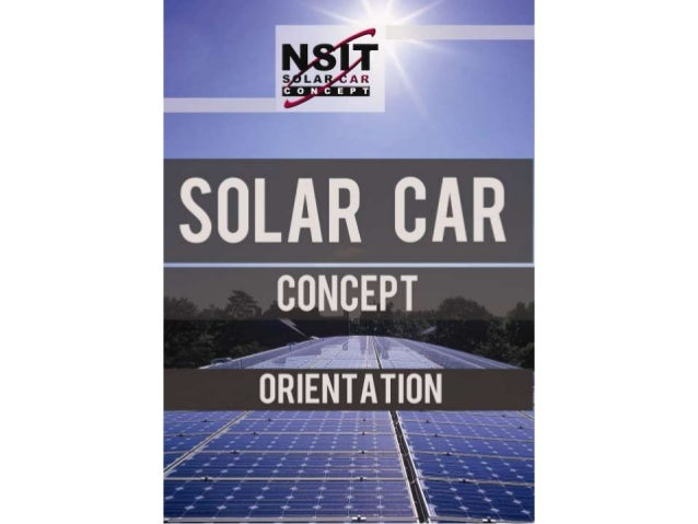    NSIT Solar Car Concept is a non-profit organization,    founded in 2007, which aims to build a solar powered    race c...