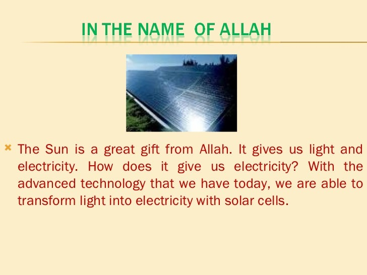 <ul><li>The Sun is a great gift from Allah. It gives us light and electricity. How does it give us electricity? With the a...