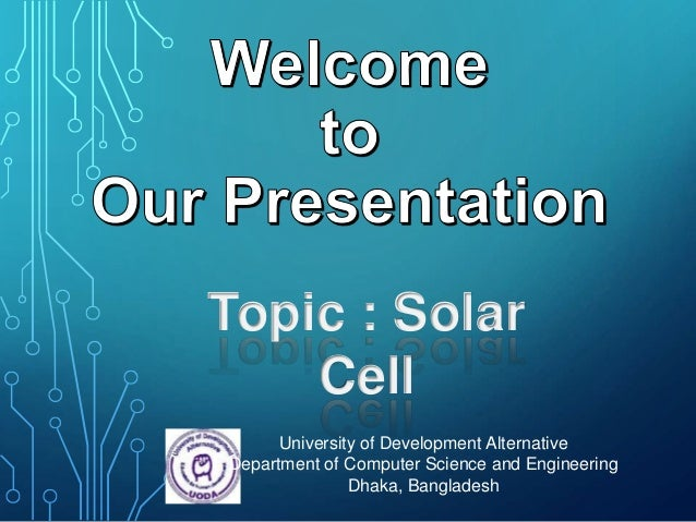 University of Development Alternative Department of Computer Science and Engineering Dhaka, Bangladesh Topic : Solar Cell