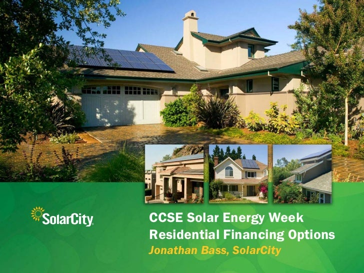 CCSE Solar Energy Week Residential Financing Options Jonathan Bass, SolarCity                    Slide 1                  ...