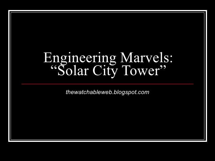 "Engineering Marvels: ""Solar City Tower"" thewatchableweb.blogspot.com"