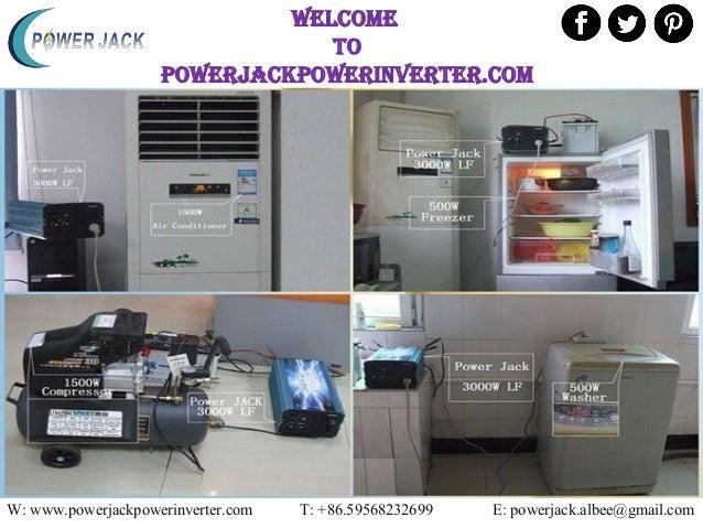 WELCOME TO powerjackpowerinverter.com W: www.powerjackpowerinverter.com T: +86.59568232699 E: powerjack.albee@gmail.com