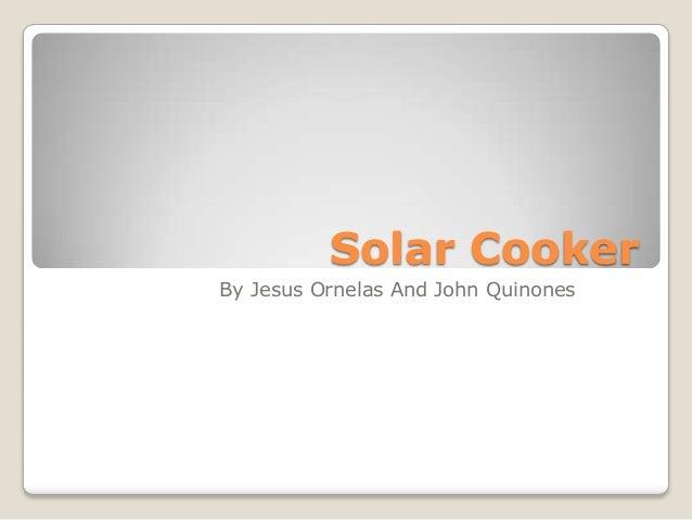 Solar CookerBy Jesus Ornelas And John Quinones