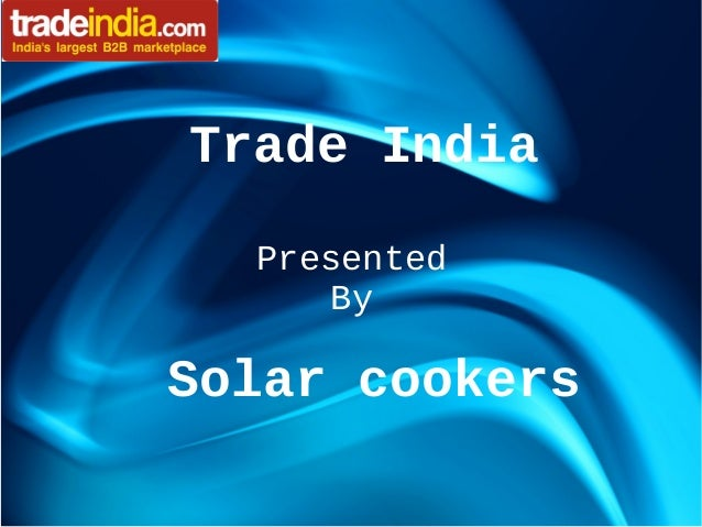 Trade India Presented By  Solar cookers