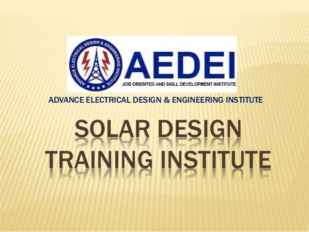 SOLAR DESIGN TRAINING INSTITUTE ADVANCE ELECTRICAL DESIGN & ENGINEERING INSTITUTE
