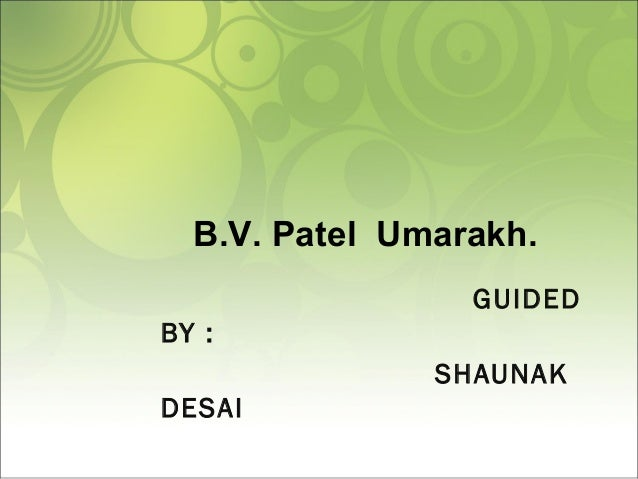 GUIDED BY : SHAUNAK DESAI B.V. Patel Umarakh.