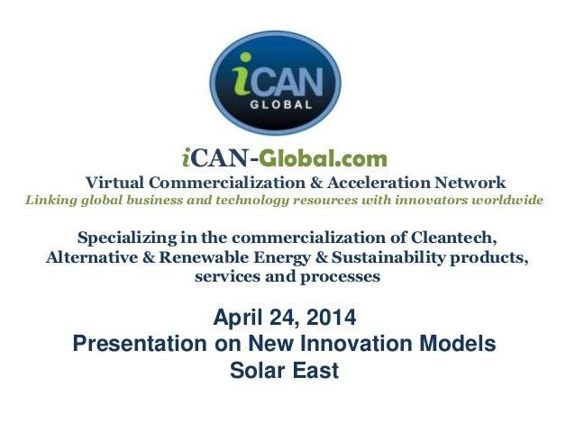 iCAN-Global.com Virtual Commercialization & Acceleration Network Linking global business and technology resources with inn...