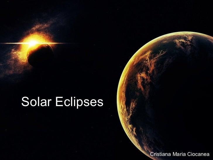 Solar Eclipses                 Cristiana Maria Ciocanea