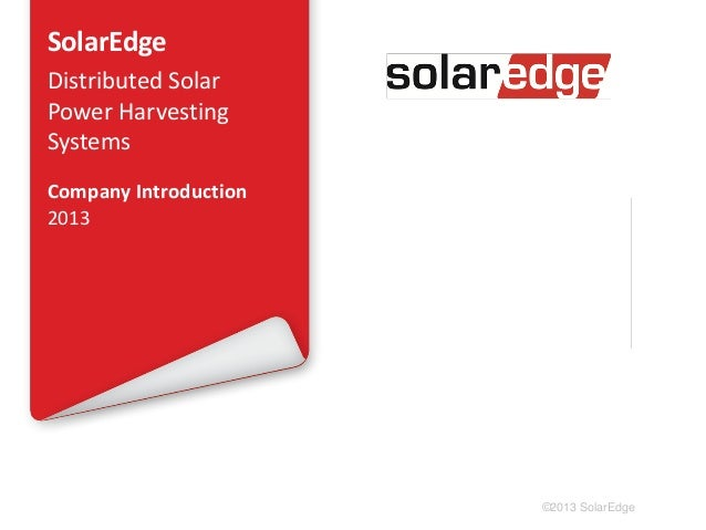 SolarEdge Distributed Solar Power Harvesting Systems Company Introduction 2013  ©2013 SolarEdge