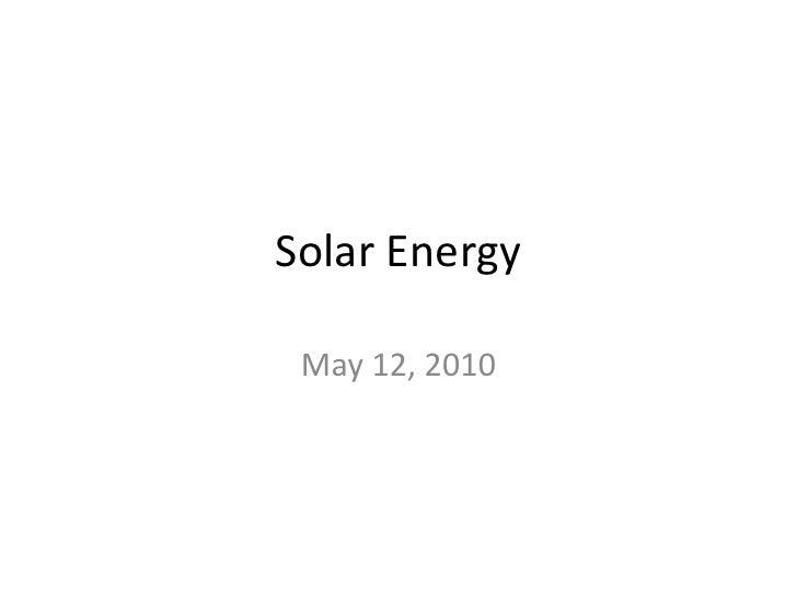 Solar Energy<br />May 12, 2010<br />