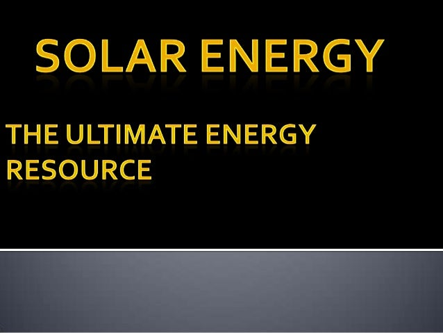  Sun is source of energy which we get solar energy in the form of heat and light.  Solar energy, radiant light and heat ...