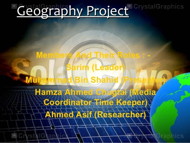 Geography ProjectGeography Project Members And Their Roles : - Sarim (Leader) Muhammad Bin Shahid (Presenter) Hamza Ahmed ...