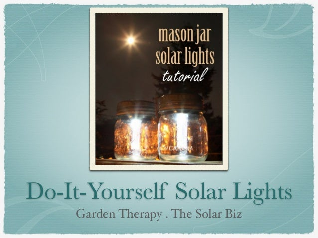 Do-It-Yourself Solar Lights  Garden Therapy . The Solar Biz