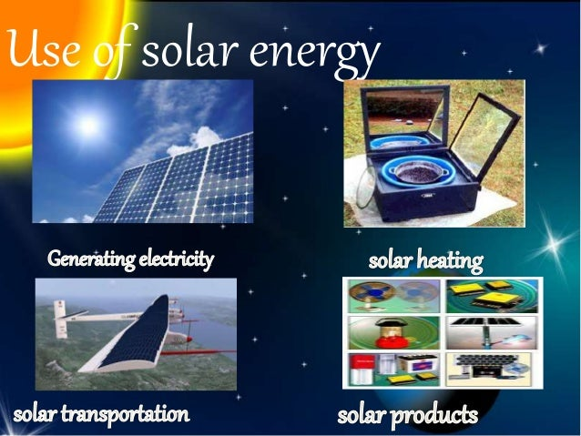 solar energy and its uses Solar energy produces electricity when it is in demand – during the day particularly hot days when air-conditioners drive up electricity demand in use, solar energy produces no emissions one megawatt hour of solar electricity offsets about 075 to 1 tonne of co2.