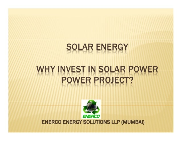 SOLAR ENERGY WHY INVEST IN SOLAR POWER POWER PROJECT? ENERCO ENERGY SOLUTIONS LLP (MUMBAI)
