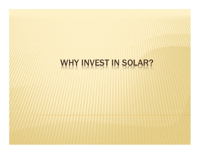 WHY INVEST IN SOLAR?