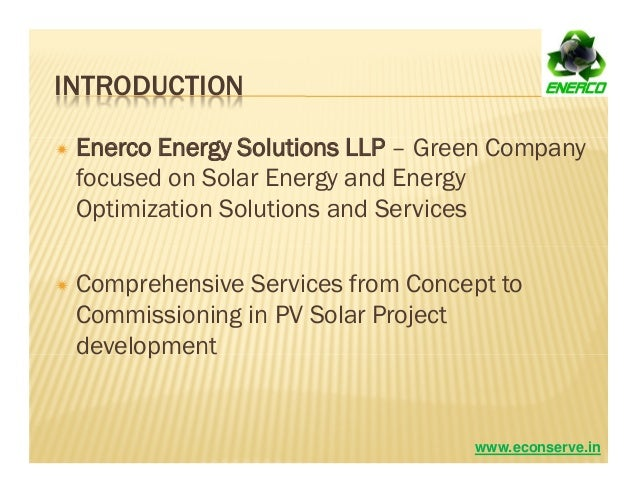INTRODUCTION Enerco Energy Solutions LLP – Green Company focused on Solar Energy and Energy Optimization Solutions and Ser...