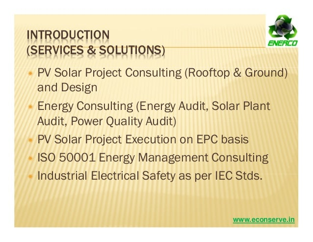 INTRODUCTION (SERVICES & SOLUTIONS) PV Solar Project Consulting (Rooftop & Ground) and Design Energy Consulting (Energy Au...