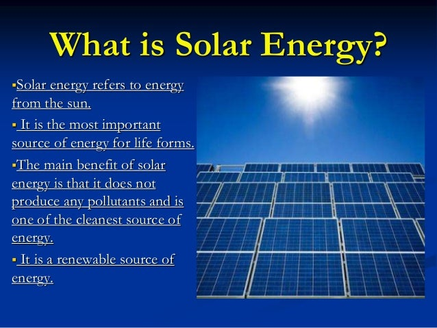 what is solar energy and its International journal of environmental science: development and monitoring (ijesdm) issn no 2231-1289, volume 4 no 3 (2013) 81 solar energy and its future.