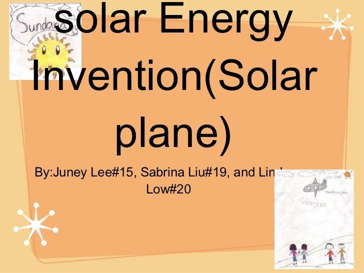 Sundana the solar Energy Invention(Solarplane) <ul><li>By:Juney Lee#15, Sabrina Liu#19, and Lindsey Low#20 </li></ul>