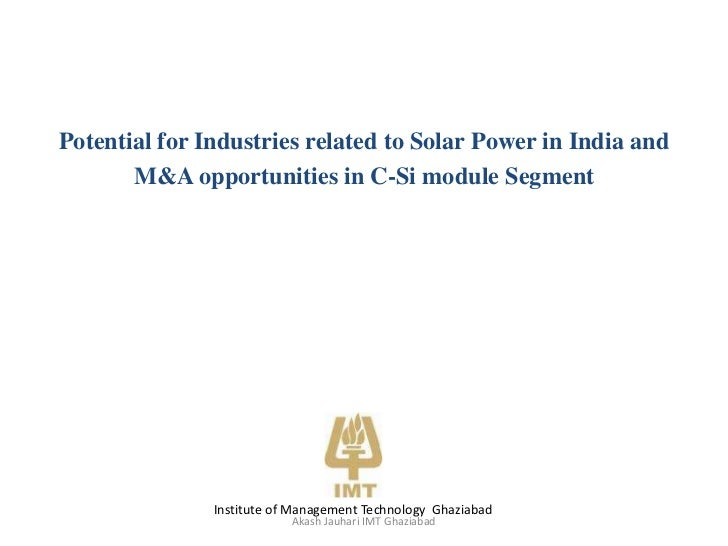 Potential for Industries related to Solar Power in India and <br />M&A opportunities in C-Si module Segment<br />  Institu...