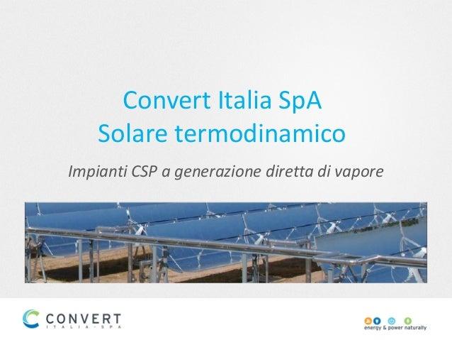 Convert Italia SpA Solare termodinamico Impianti CSP a generazione diretta di vapore
