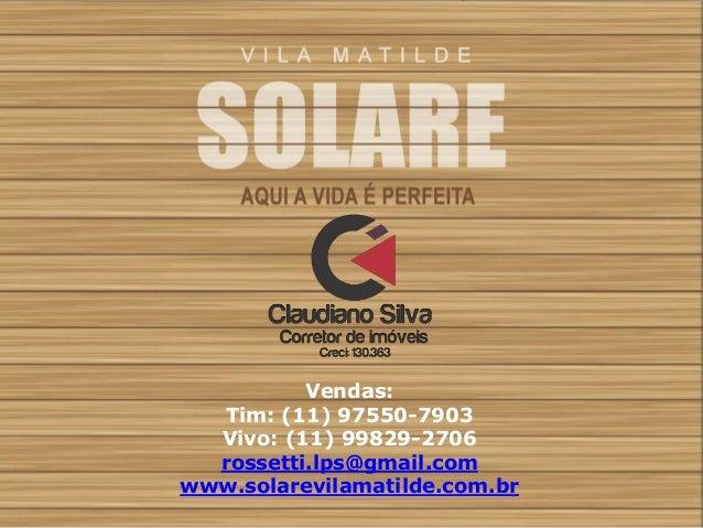 Vendas:  Tim: (11) 97550-7903  Vivo: (11) 99829-2706  rossetti.lps@gmail.com  www.solarevilamatilde.com.br