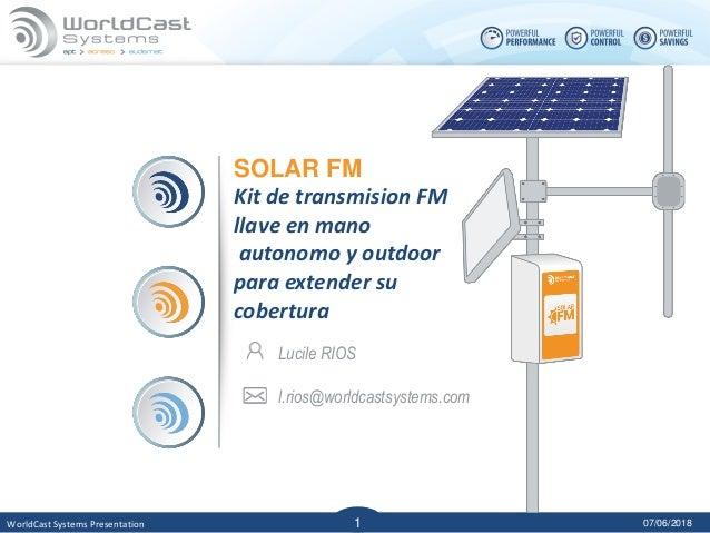 07/06/2018WorldCast Systems Presentation 1 1 SOLAR FM Kit de transmision FM llave en mano autonomo y outdoor para extender...