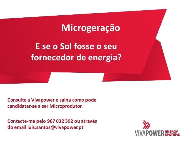 Microgeração           E se o Sol fosse o seu          fornecedor de energia?Consulte a Vivapower e saiba como podecandida...