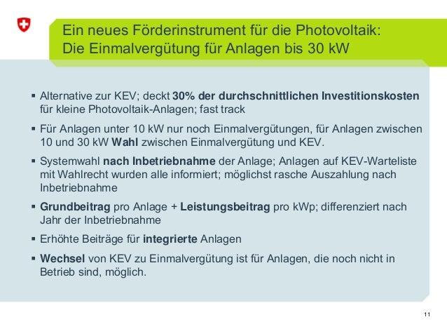 11 Ein neues Förderinstrument für die Photovoltaik: Die Einmalvergütung für Anlagen bis 30 kW Alternative zur KEV; deckt 3...