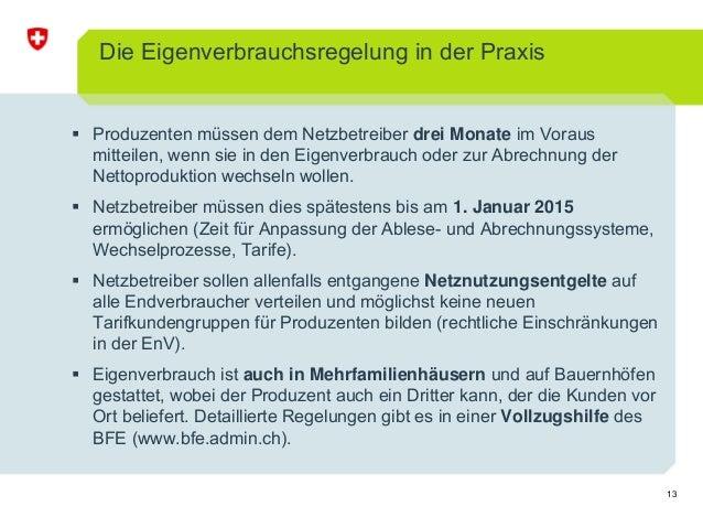 13 Die Eigenverbrauchsregelung in der Praxis Produzenten müssen dem Netzbetreiber drei Monate im Voraus mitteilen, wenn si...