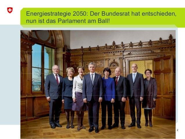 2 Energiestrategie 2050: Der Bundesrat hat entschieden, nun ist das Parlament am Ball! http://www.admin.ch/br/