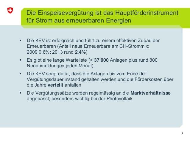 8 Die Einspeisevergütung ist das Hauptförderinstrument für Strom aus erneuerbaren Energien Die KEV ist erfolgreich und füh...