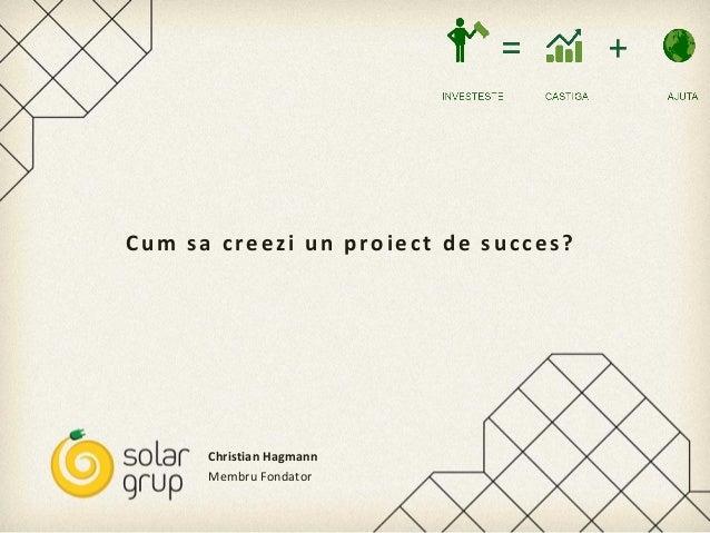 Cum sa creezi un proiect de succes?      Christian Hagmann      Membru Fondator