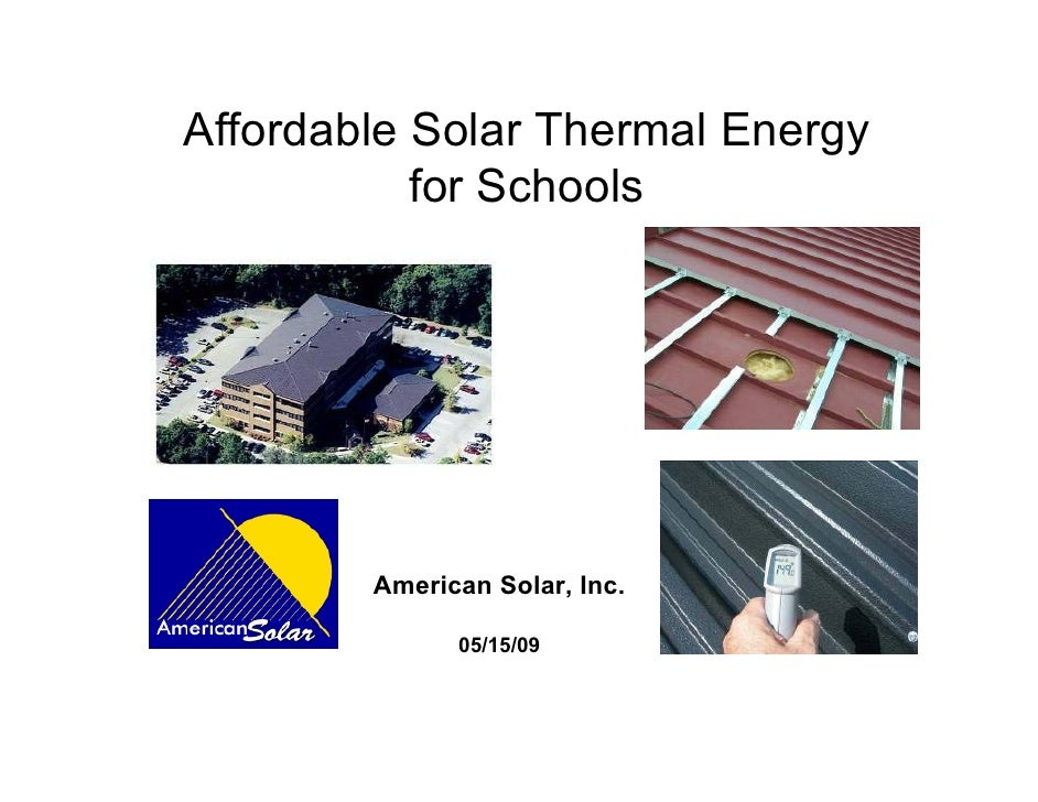 Affordable Solar Thermal Energy            for Schools             American Solar, Inc.                05/15/09