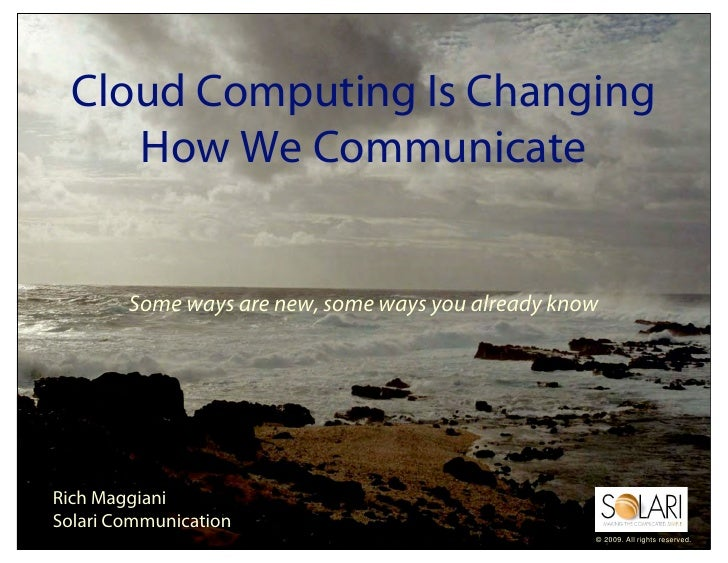 Cloud Computing Is Changing      How We Communicate           Some ways are new, some ways you already know     Rich Maggi...