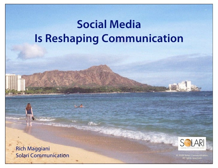 Social Media       Is Reshaping Communication     Rich Maggiani Solari Communication          © 2009 Solari Communication....