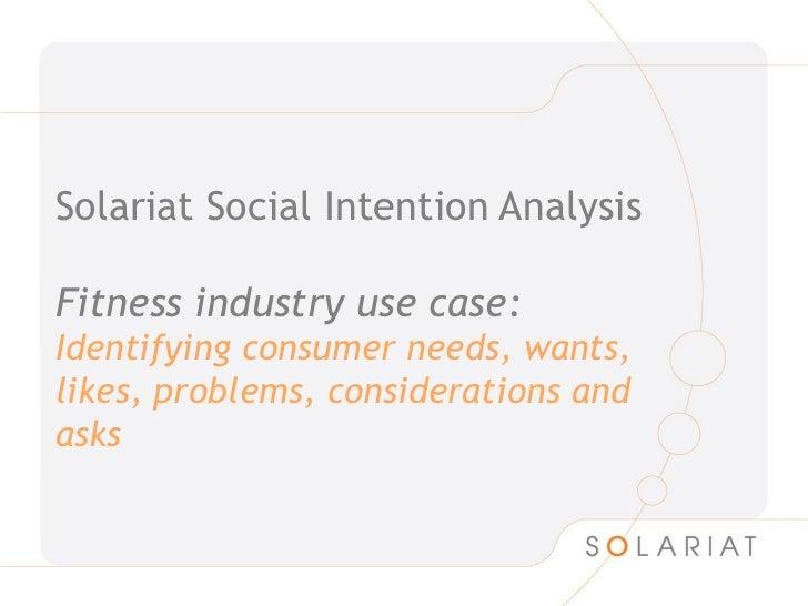 Solariat Social Intention AnalysisFitness industry use case:Identifying consumer needs, wants,likes, problems, considerati...
